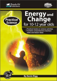 Practical Science Series: Energy and Change, 10-12 yrs